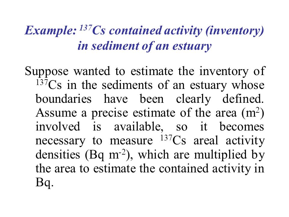 Example: 137Cs contained activity (inventory) in sediment of an estuary