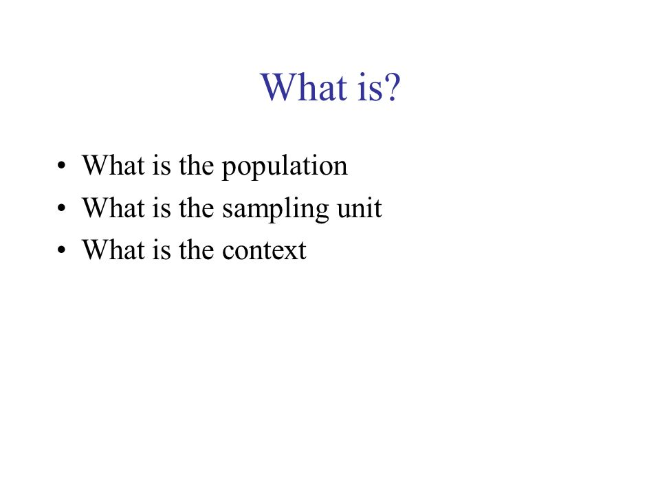 What is What is the population What is the sampling unit