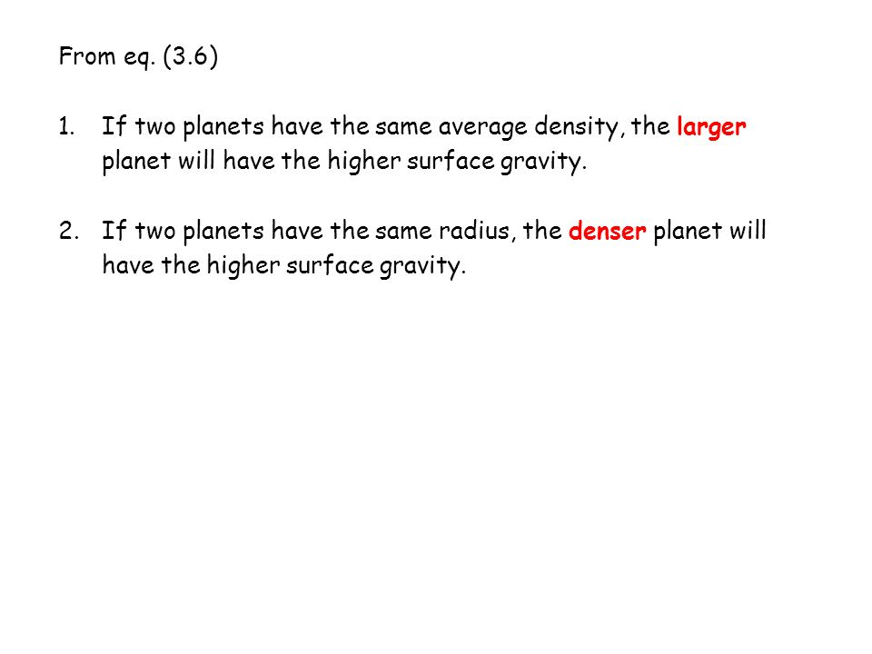 From eq. (3.6) If two planets have the same average density, the larger planet will have the higher surface gravity.