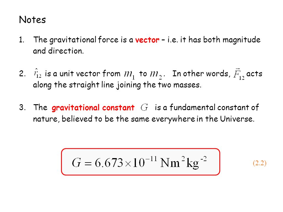 Notes The gravitational force is a vector – i.e. it has both magnitude and direction.