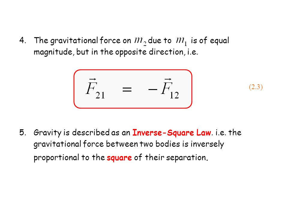 The gravitational force on due to is of equal magnitude, but in the opposite direction, i.e.