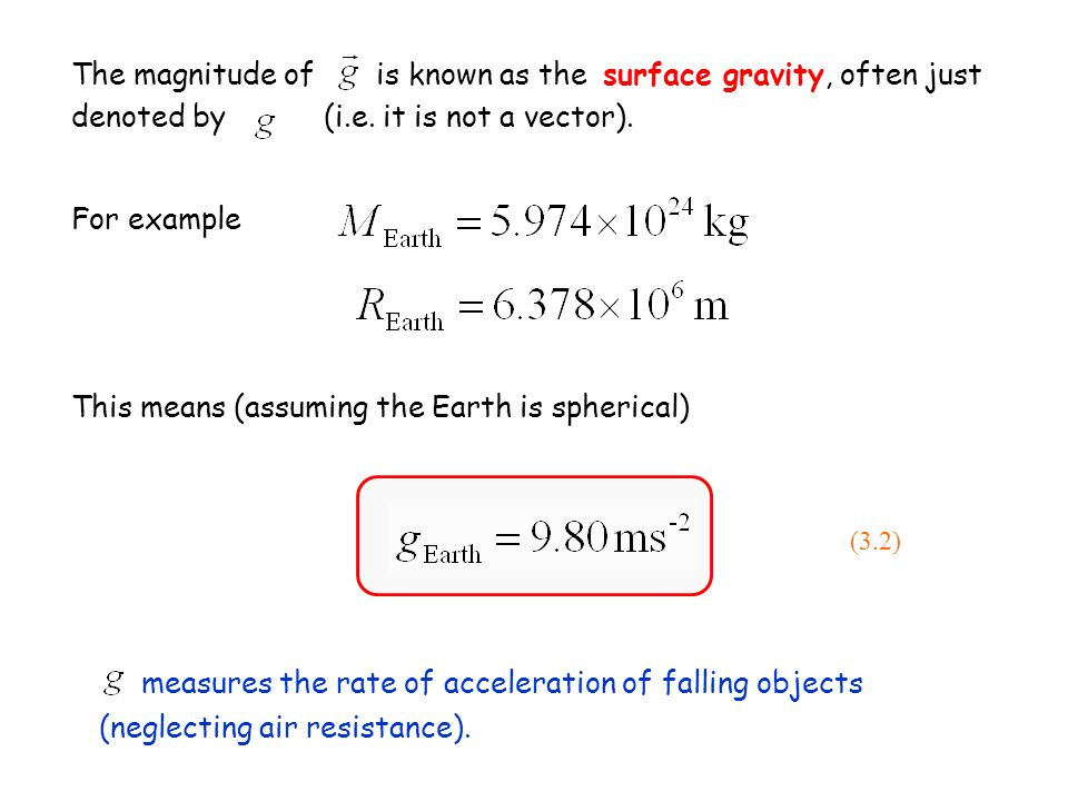 The magnitude of is known as the surface gravity, often just denoted by (i.e. it is not a vector).