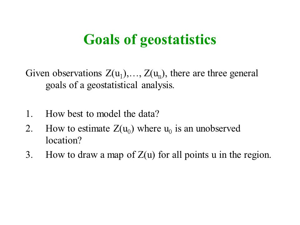 Goals of geostatistics