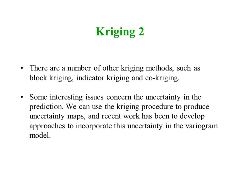 Kriging 2 There are a number of other kriging methods, such as block kriging, indicator kriging and co-kriging.