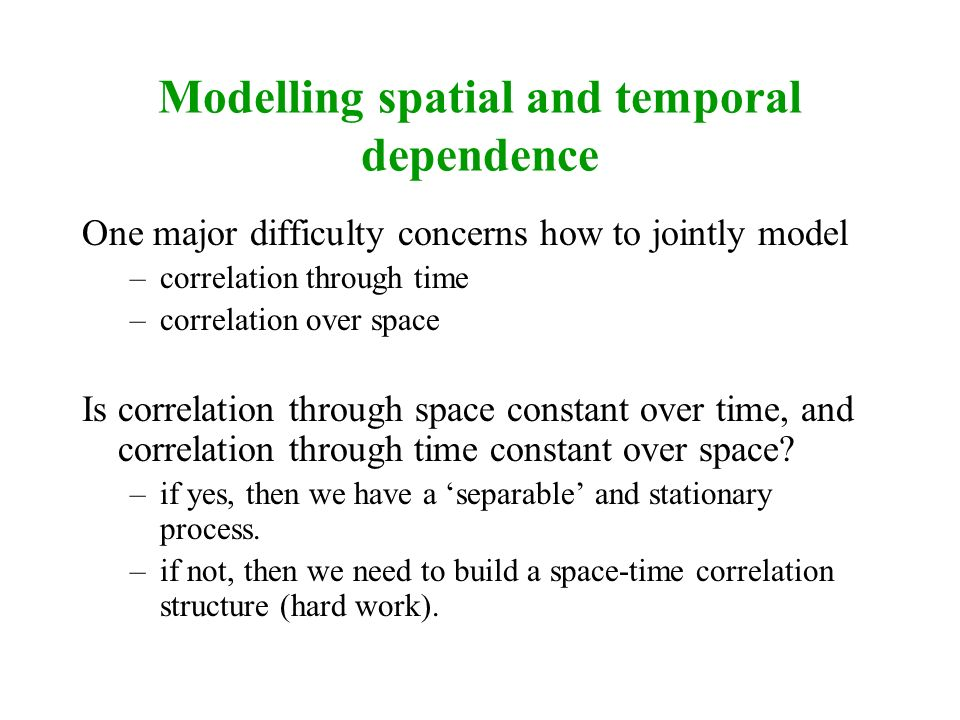 Modelling spatial and temporal dependence