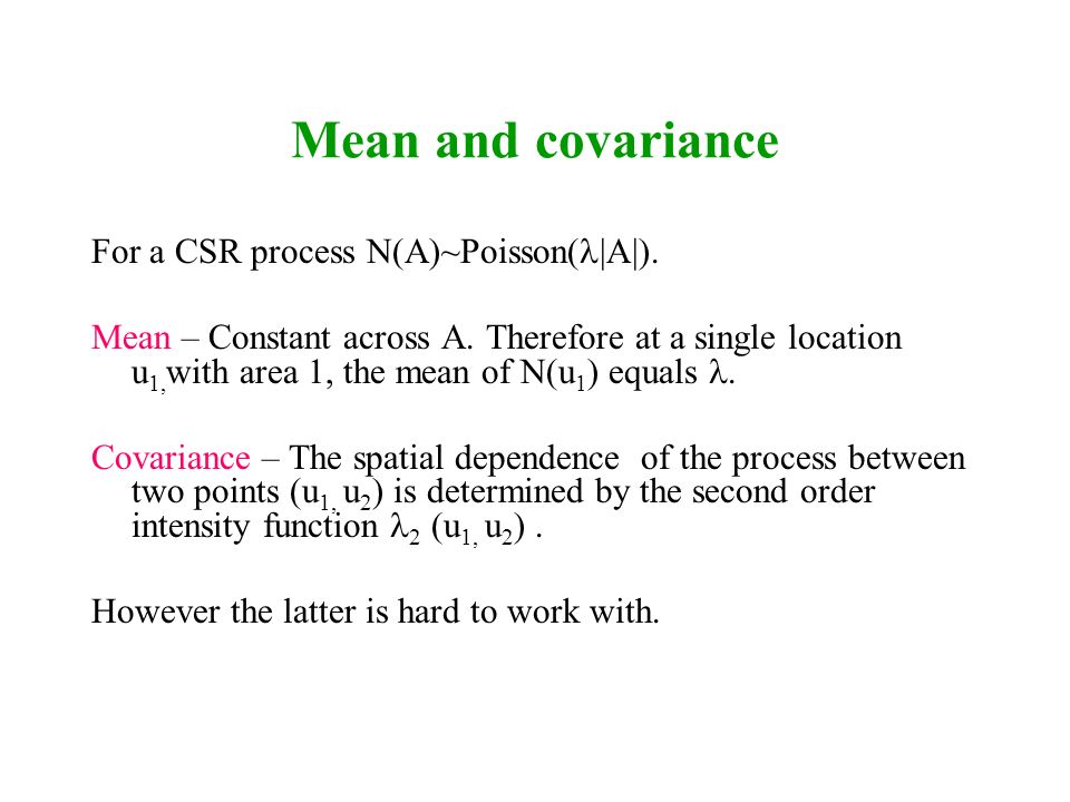 Mean and covariance For a CSR process N(A)~Poisson(|A|).