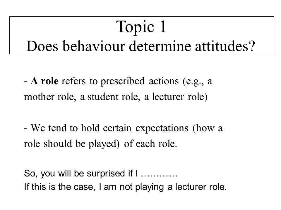 Does behaviour determine attitudes