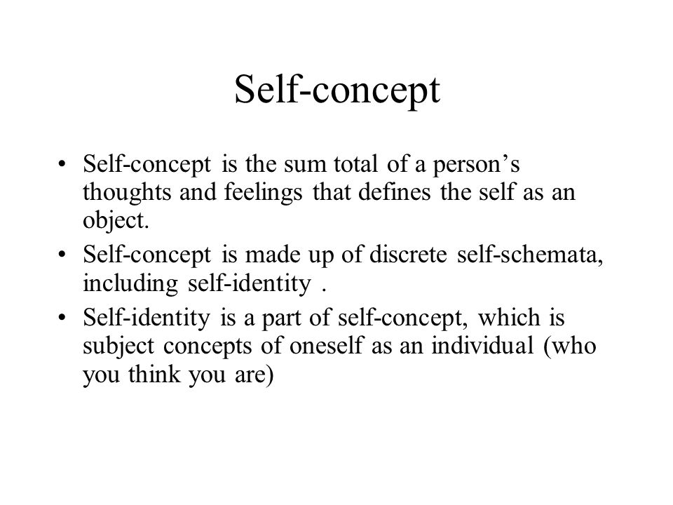 Self-concept Self-concept is the sum total of a person's thoughts and feelings that defines the self as an object.