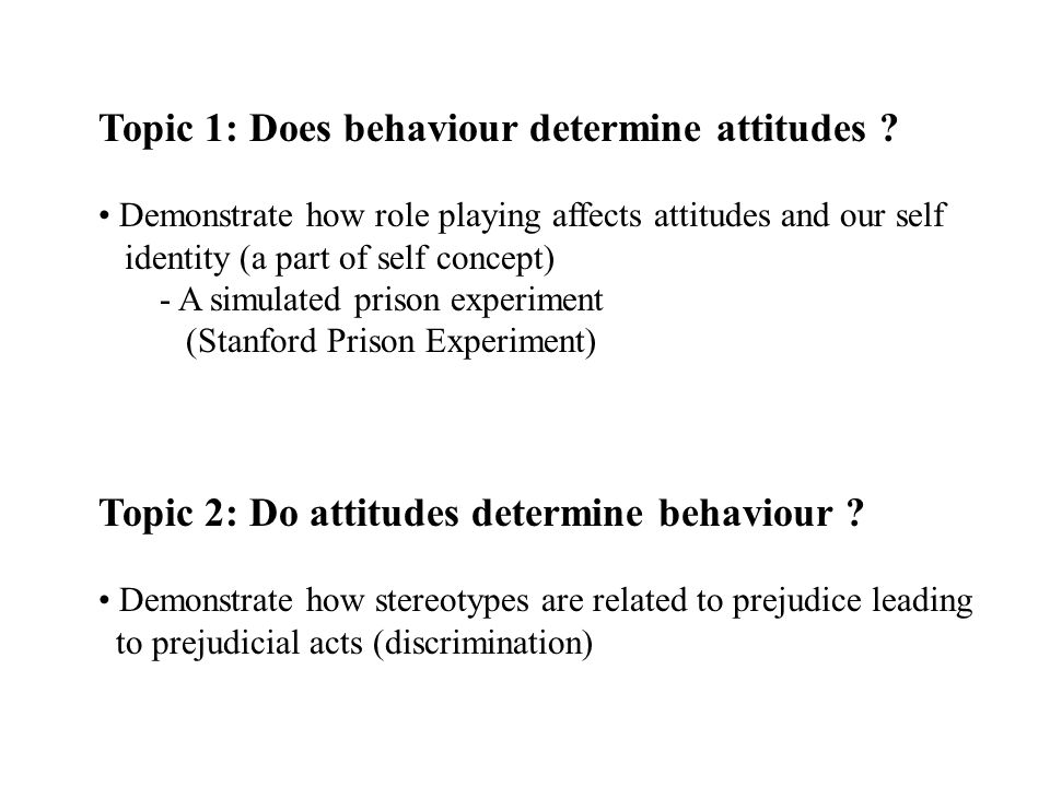 Topic 1: Does behaviour determine attitudes