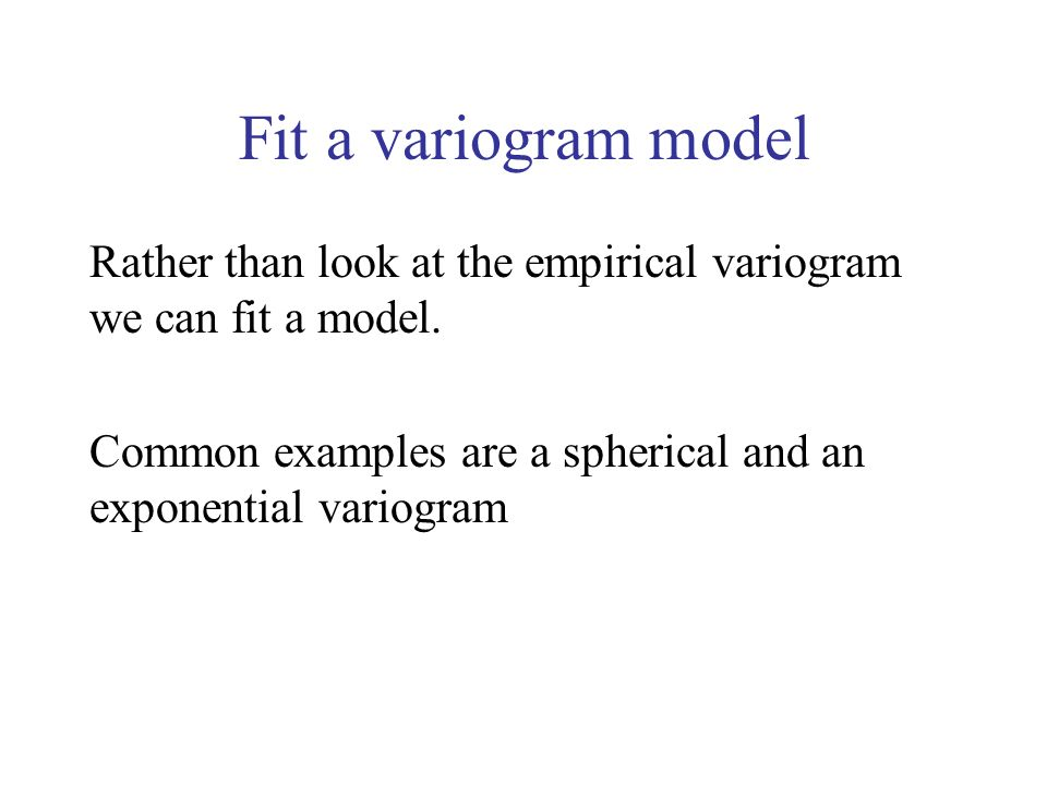 Fit a variogram model Rather than look at the empirical variogram we can fit a model.