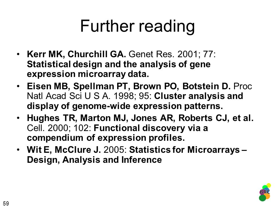 Further reading Kerr MK, Churchill GA. Genet Res. 2001; 77: Statistical design and the analysis of gene expression microarray data.