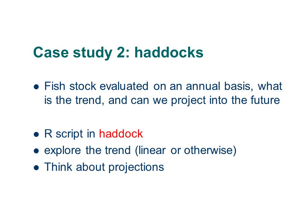 Case study 2: haddocks Fish stock evaluated on an annual basis, what is the trend, and can we project into the future.