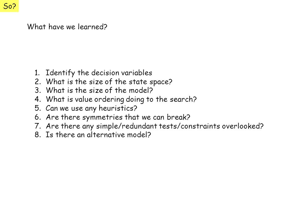 So What have we learned Identify the decision variables. What is the size of the state space What is the size of the model