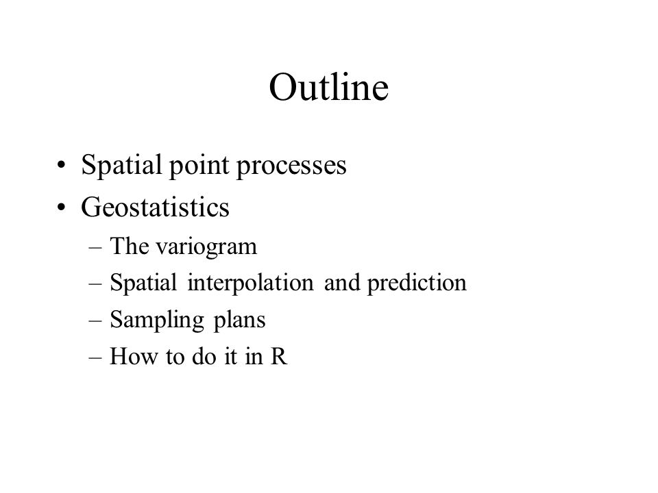 Outline Spatial point processes Geostatistics The variogram