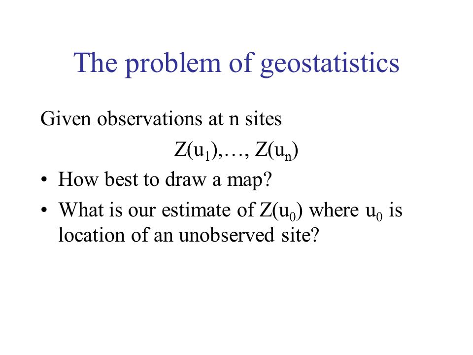 The problem of geostatistics