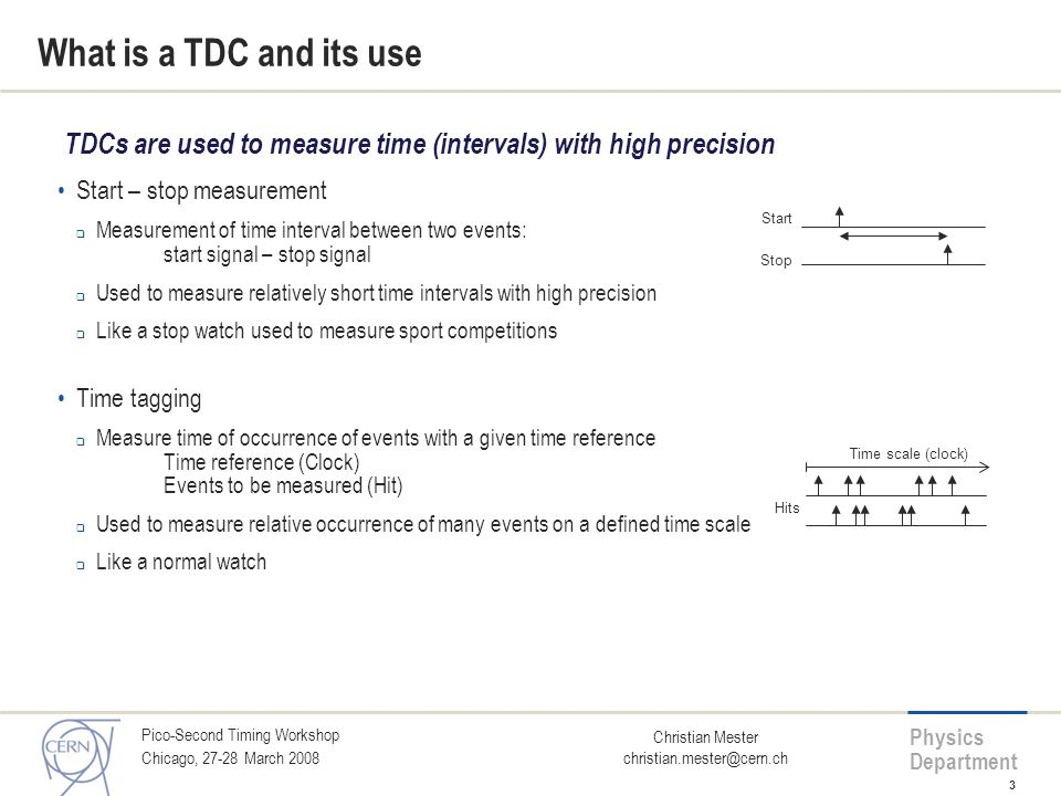 What is a TDC and its use TDCs are used to measure time (intervals) with high precision. Start – stop measurement.