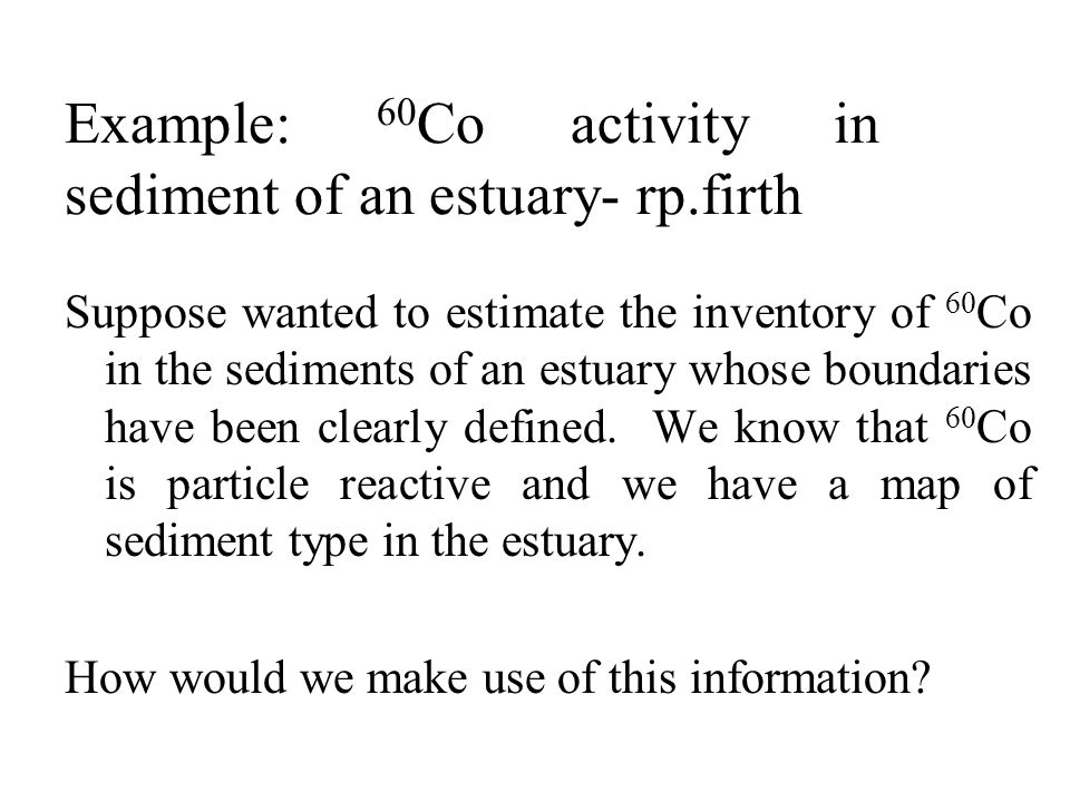 Example: 60Co activity in sediment of an estuary- rp.firth