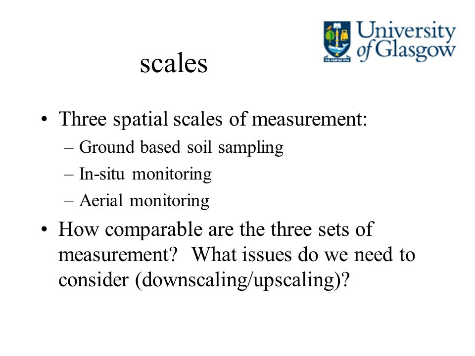 scales Three spatial scales of measurement: