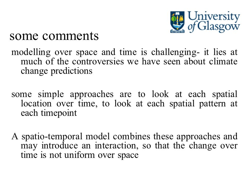 some comments modelling over space and time is challenging- it lies at much of the controversies we have seen about climate change predictions.