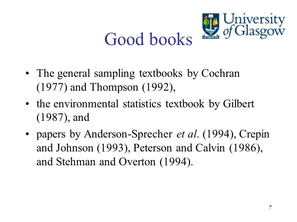 Good books The general sampling textbooks by Cochran (1977) and Thompson (1992), the environmental statistics textbook by Gilbert (1987), and.