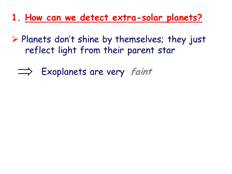 1. How can we detect extra-solar planets