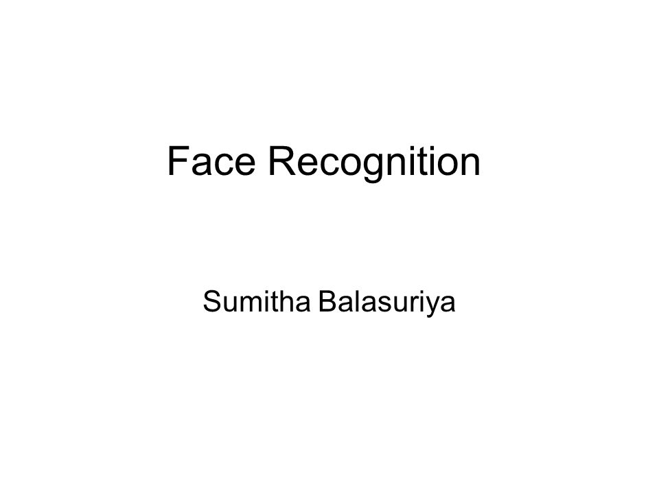 Face Recognition Sumitha Balasuriya