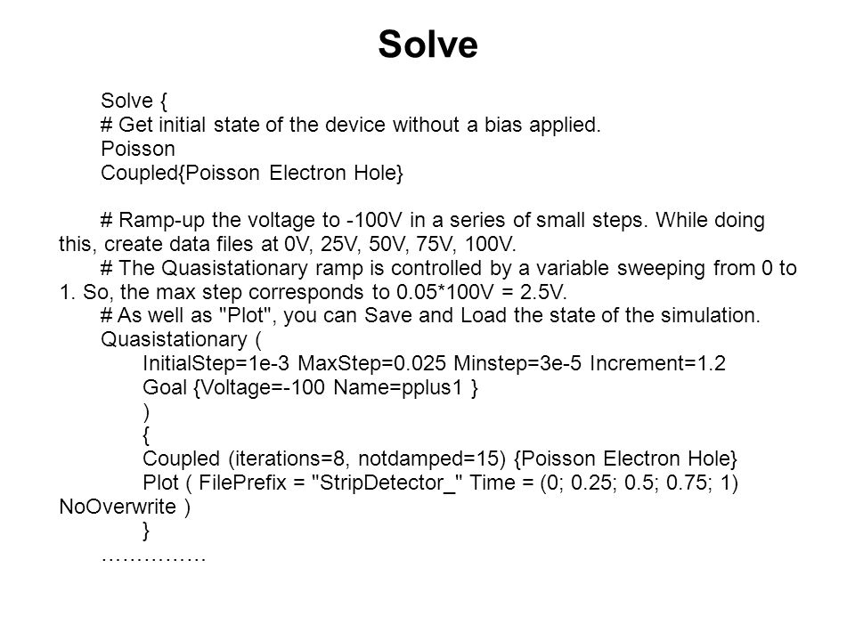 Solve Solve { # Get initial state of the device without a bias applied. Poisson. Coupled{Poisson Electron Hole}