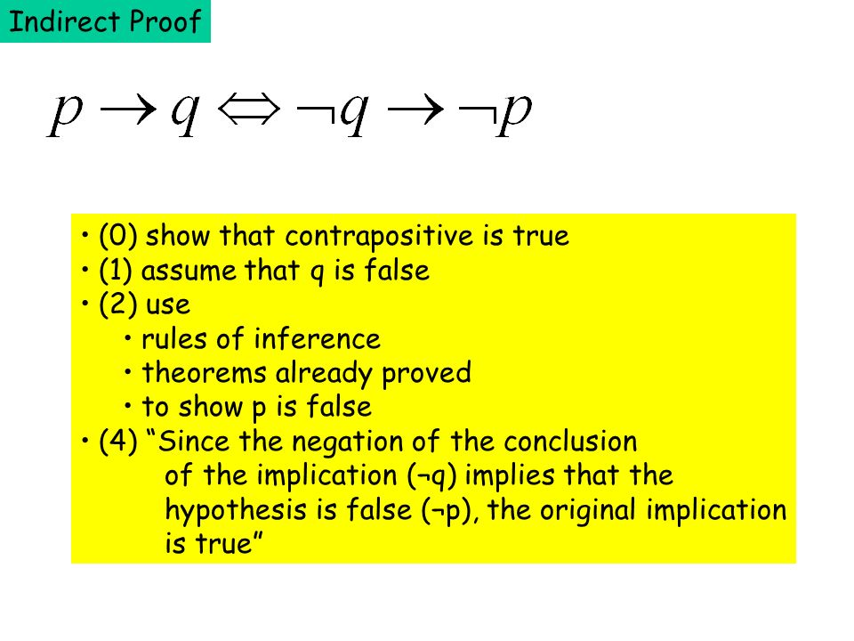 Indirect Proof (0) show that contrapositive is true. (1) assume that q is false. (2) use. rules of inference.
