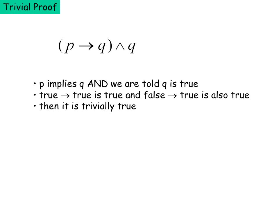 Trivial Proof p implies q AND we are told q is true. true  true is true and false  true is also true.