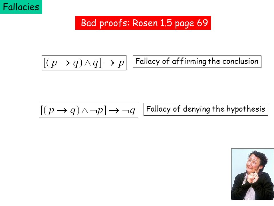 Fallacies Bad proofs: Rosen 1.5 page 69