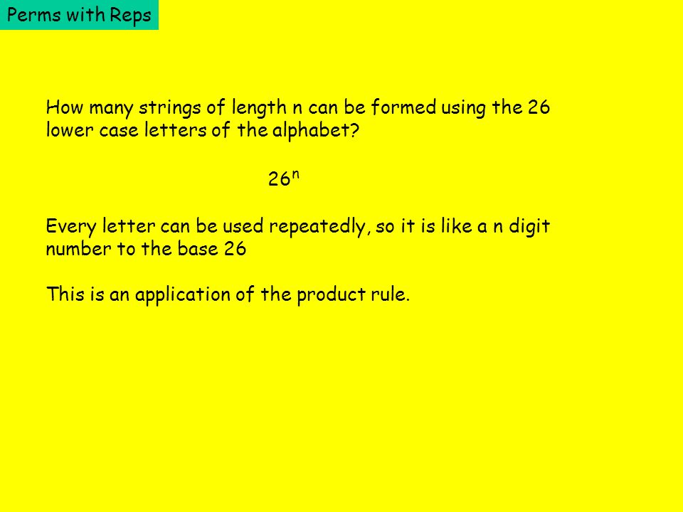Perms with Reps How many strings of length n can be formed using the 26. lower case letters of the alphabet