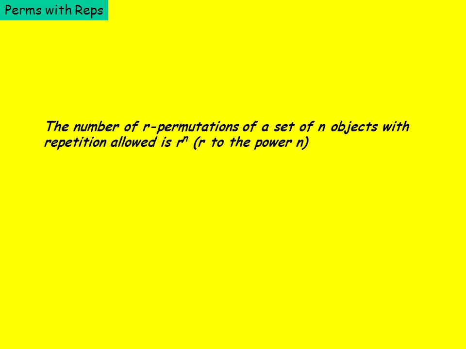 Perms with Reps The number of r-permutations of a set of n objects with.