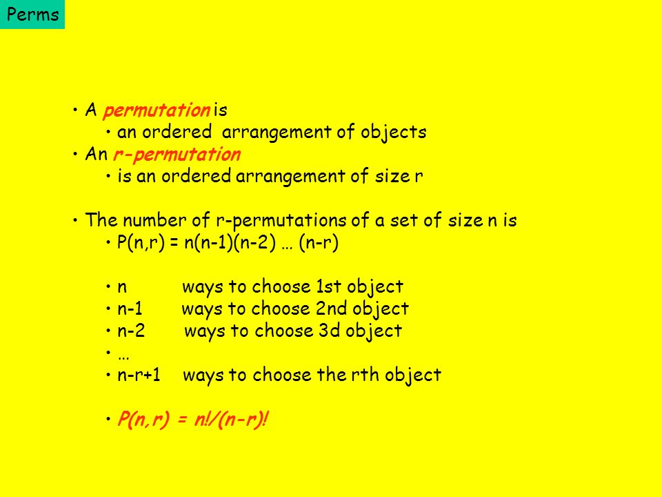Perms A permutation is. an ordered arrangement of objects. An r-permutation. is an ordered arrangement of size r.