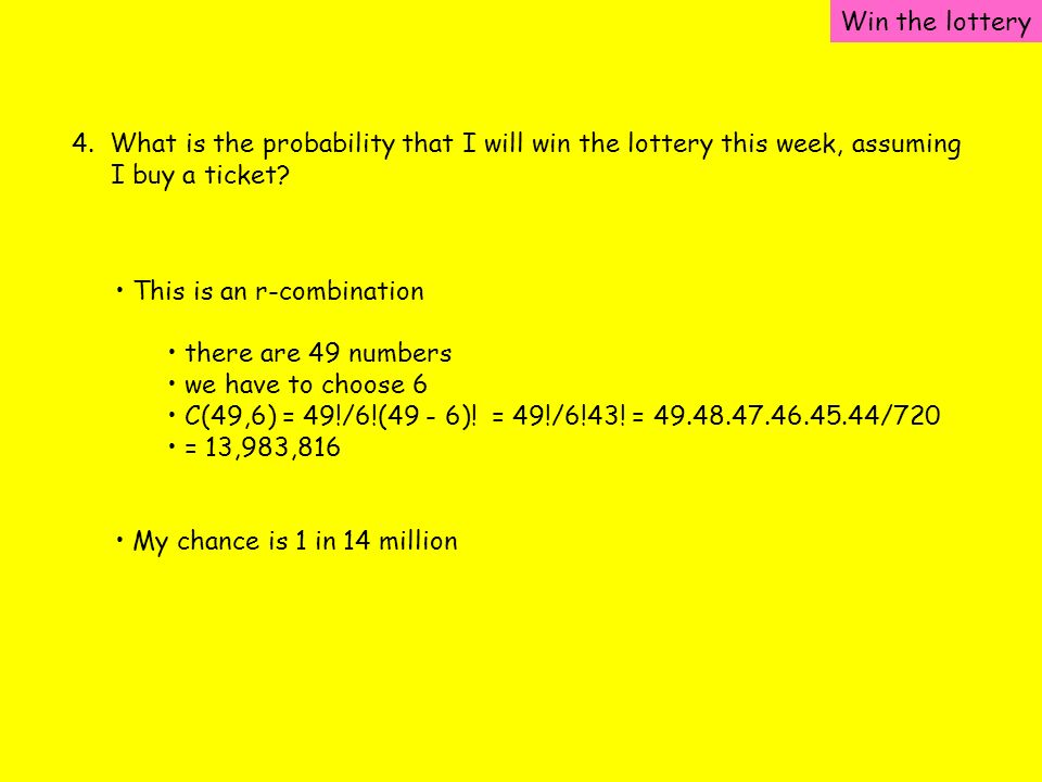 Win the lottery 4. What is the probability that I will win the lottery this week, assuming. I buy a ticket