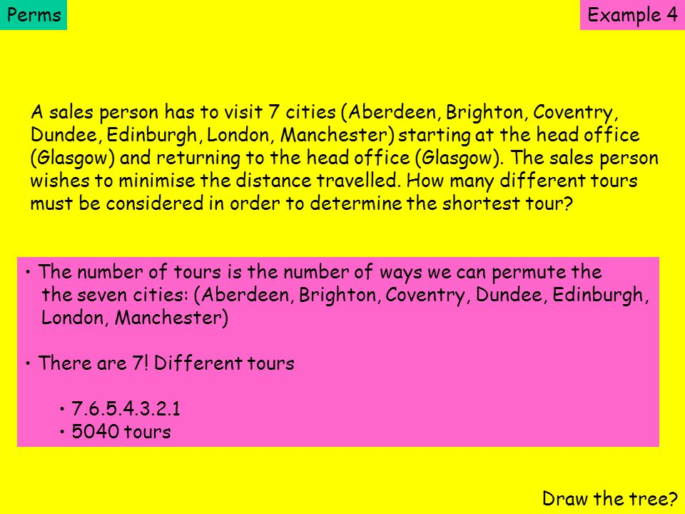 Perms Example 4. A sales person has to visit 7 cities (Aberdeen, Brighton, Coventry,