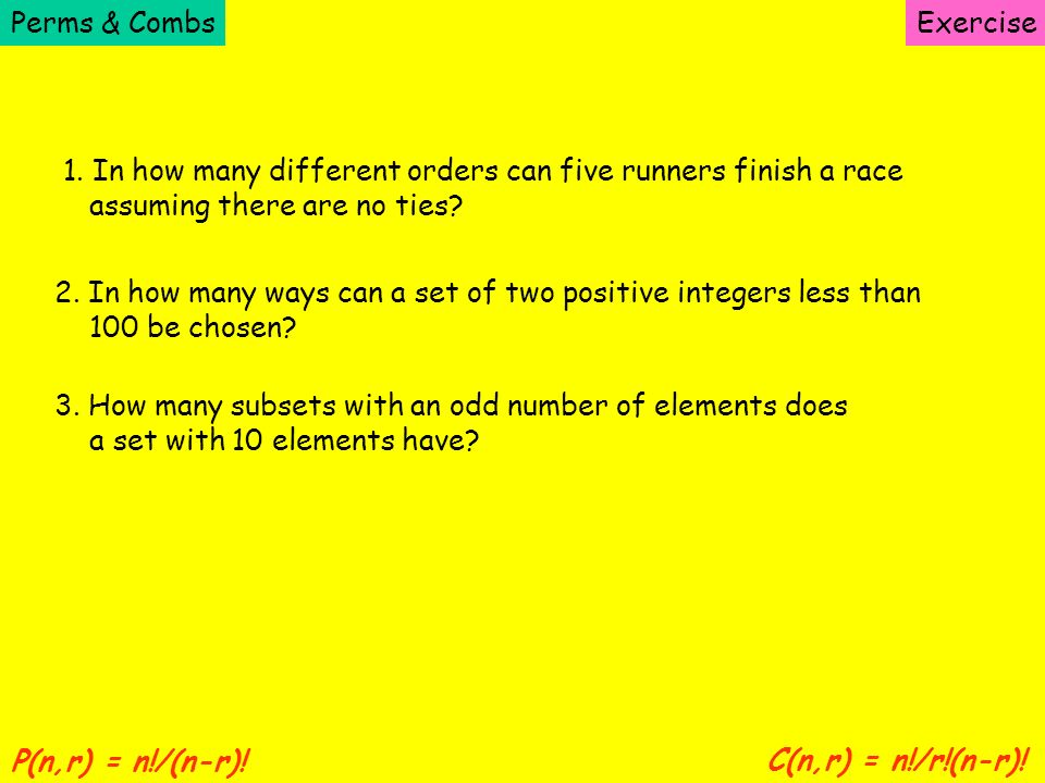 Perms & Combs Exercise. 1. In how many different orders can five runners finish a race. assuming there are no ties