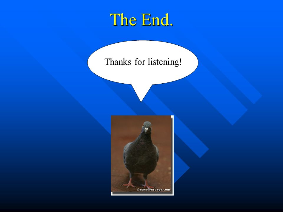 The End. Thanks for listening!