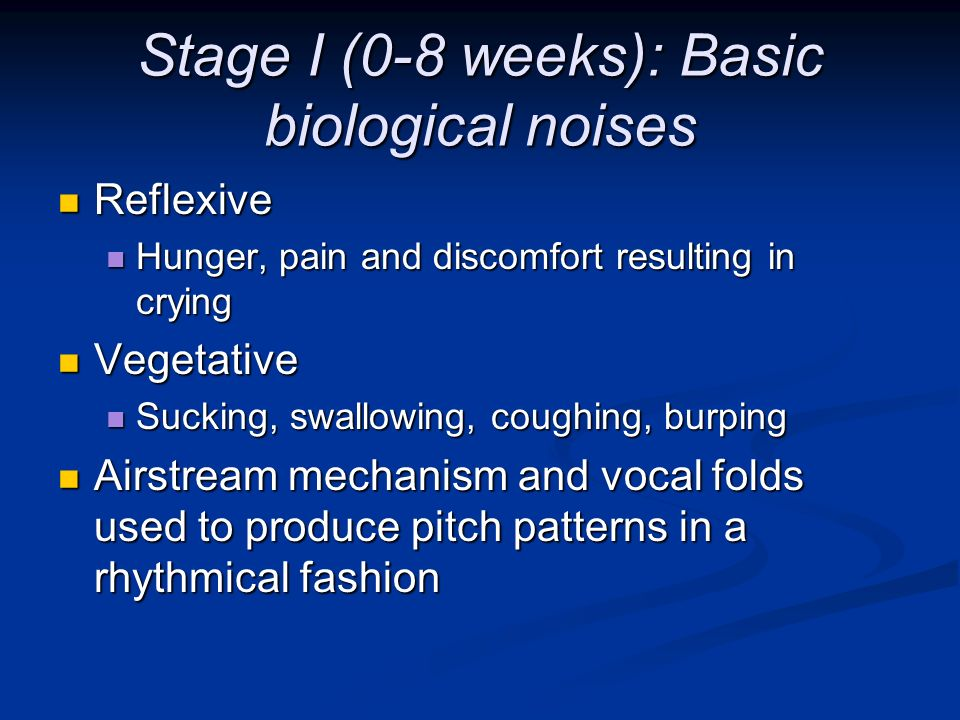 Stage I (0-8 weeks): Basic biological noises