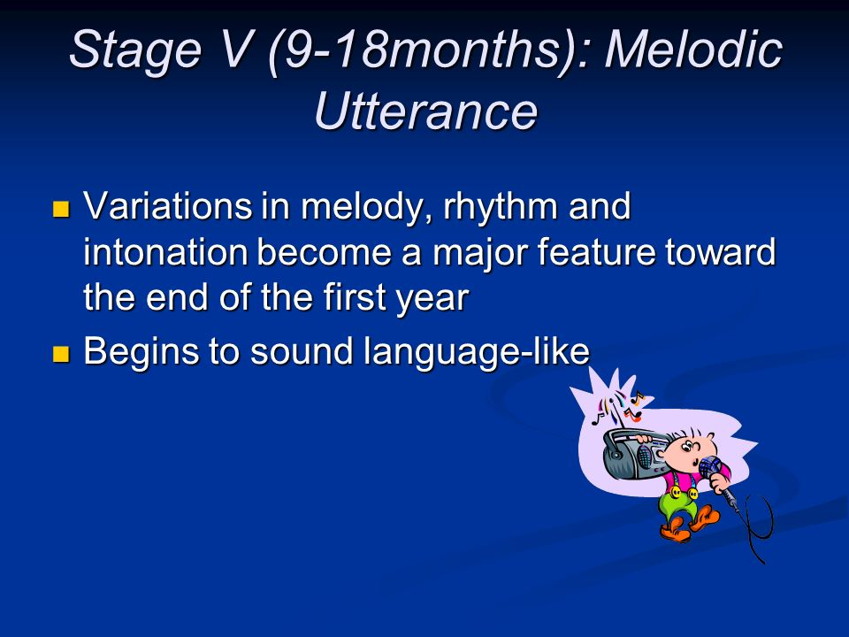 Stage V (9-18months): Melodic Utterance