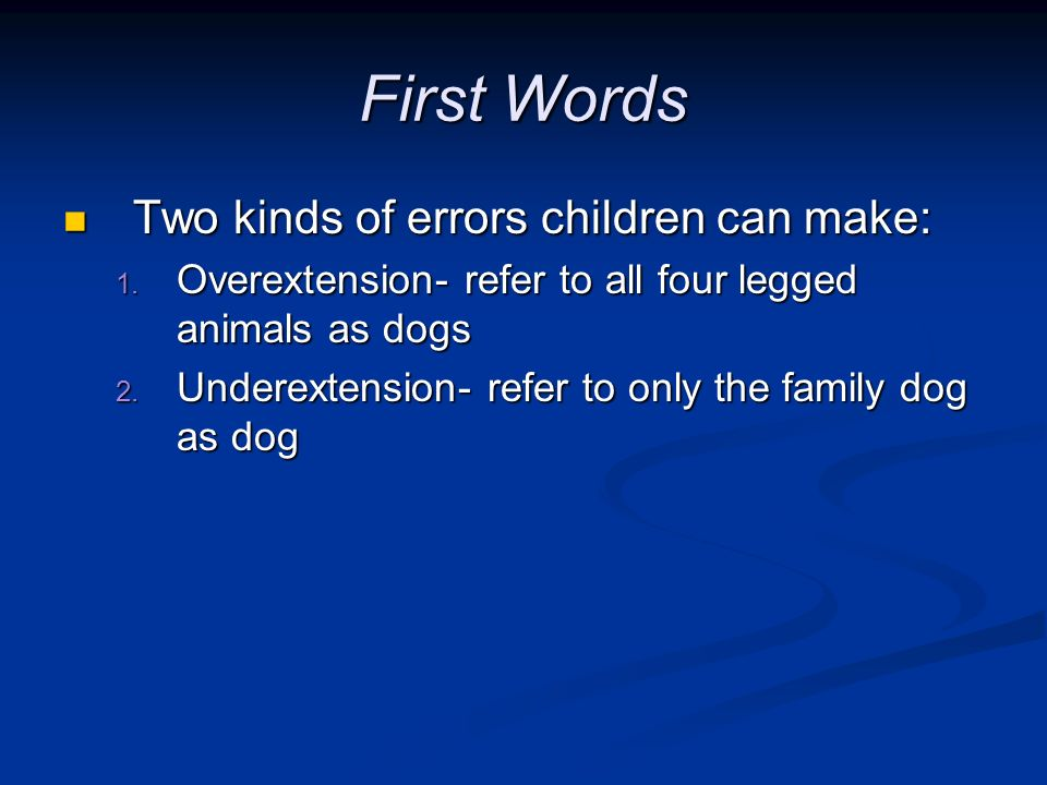 First Words Two kinds of errors children can make: