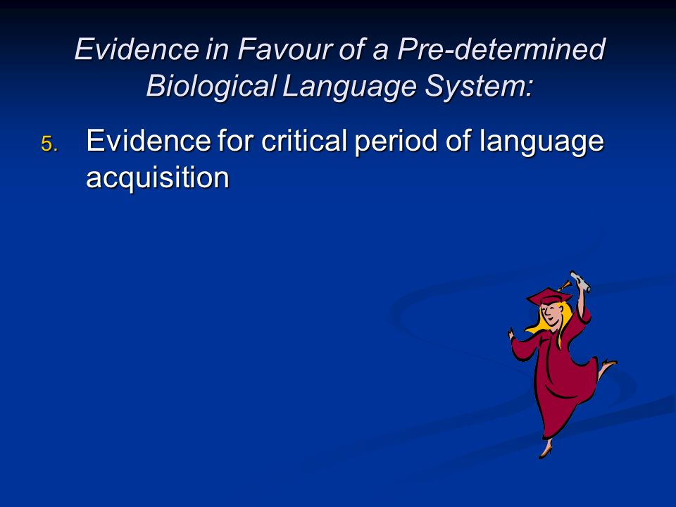 Evidence in Favour of a Pre-determined Biological Language System: