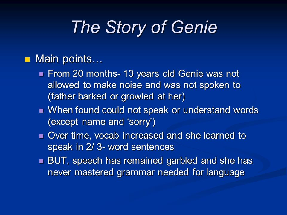 The Story of Genie Main points…