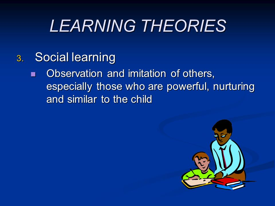 LEARNING THEORIES Social learning