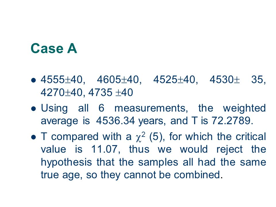 Case A 455540, 460540, 452540, 4530 35, 427040, 4735 40. Using all 6 measurements, the weighted average is 4536.34 years, and T is 72.2789.