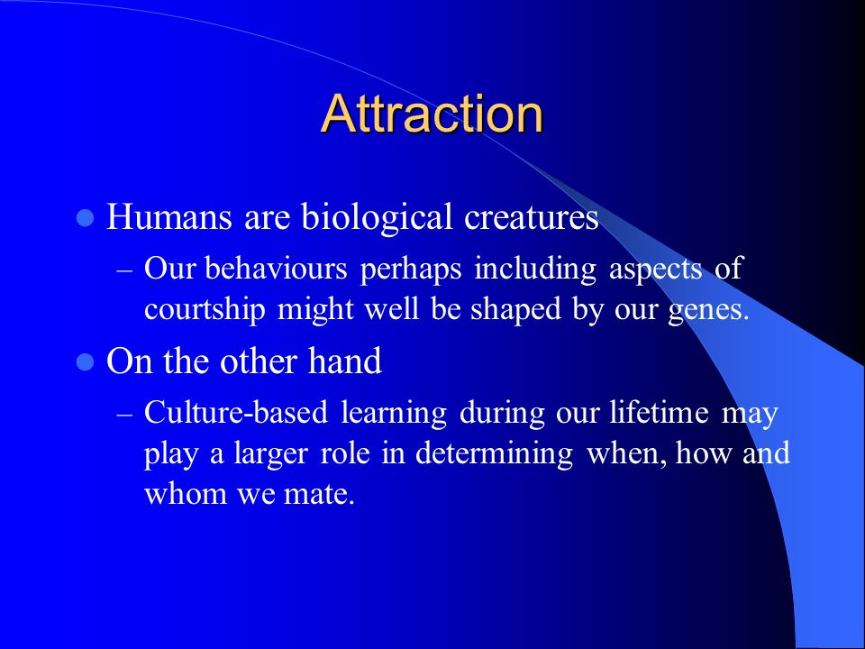 Attraction Humans are biological creatures On the other hand