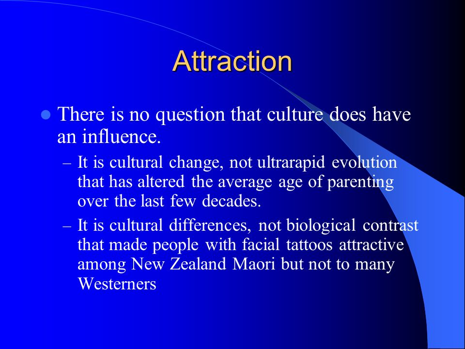 Attraction There is no question that culture does have an influence.