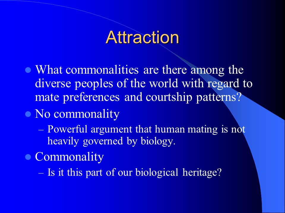Attraction What commonalities are there among the diverse peoples of the world with regard to mate preferences and courtship patterns