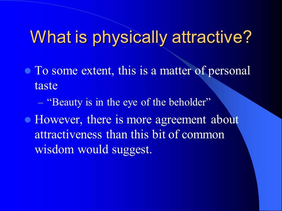 What is physically attractive