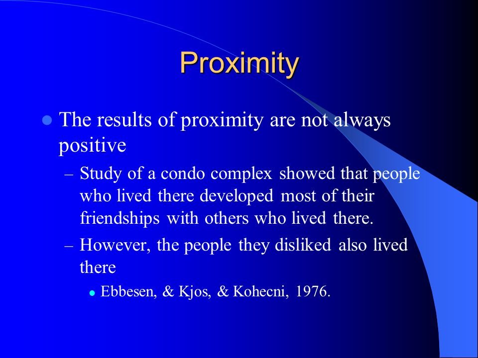 Proximity The results of proximity are not always positive