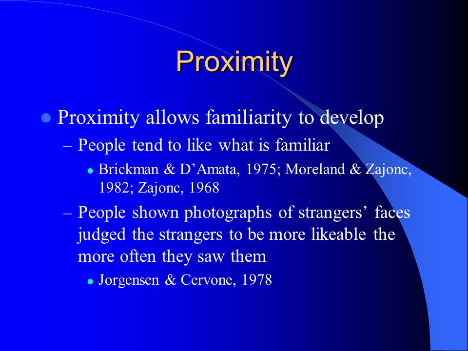 Proximity Proximity allows familiarity to develop